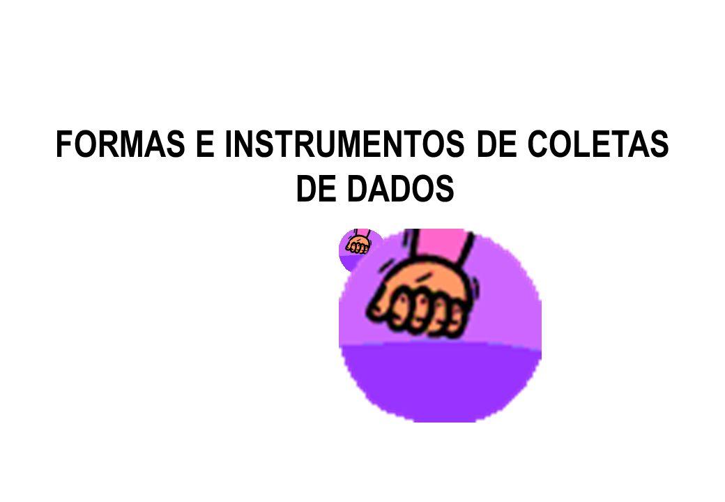 FORMAS E INSTRUMENTOS DE COLETAS DE DADOS