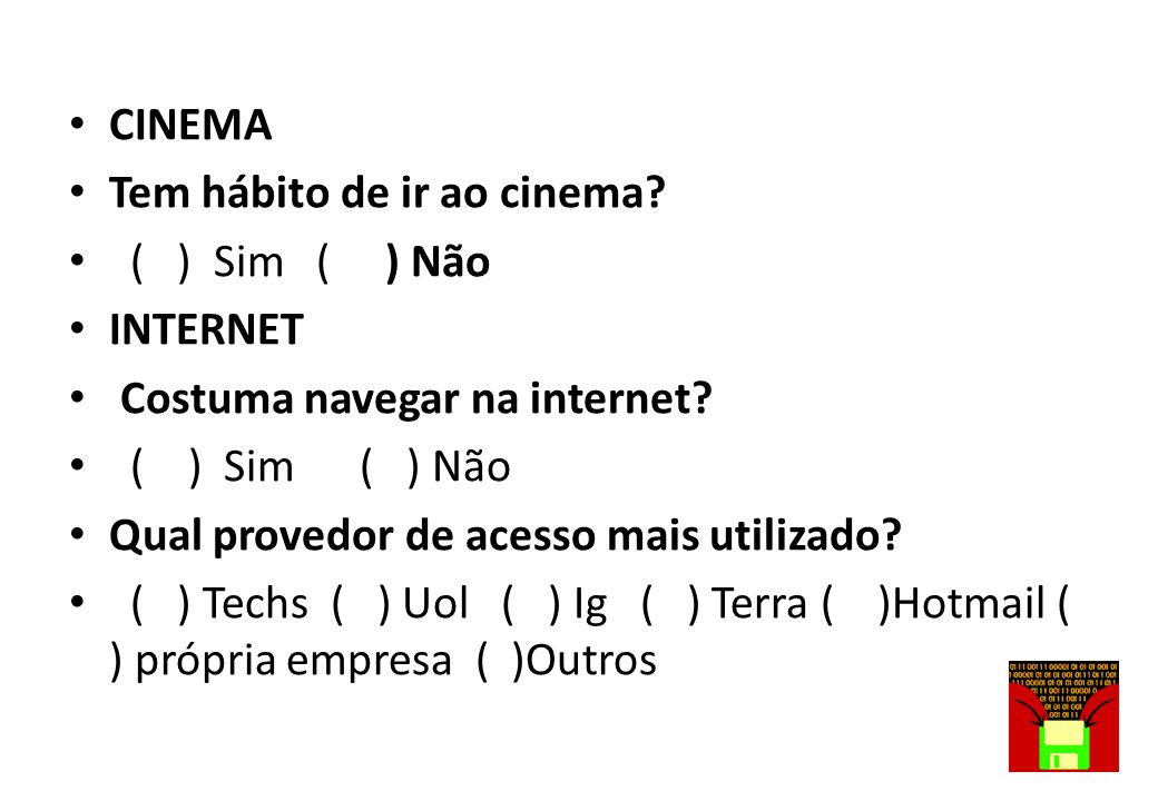 CINEMA Tem hábito de ir ao cinema ( ) Sim ( ) Não. INTERNET. Costuma navegar na internet