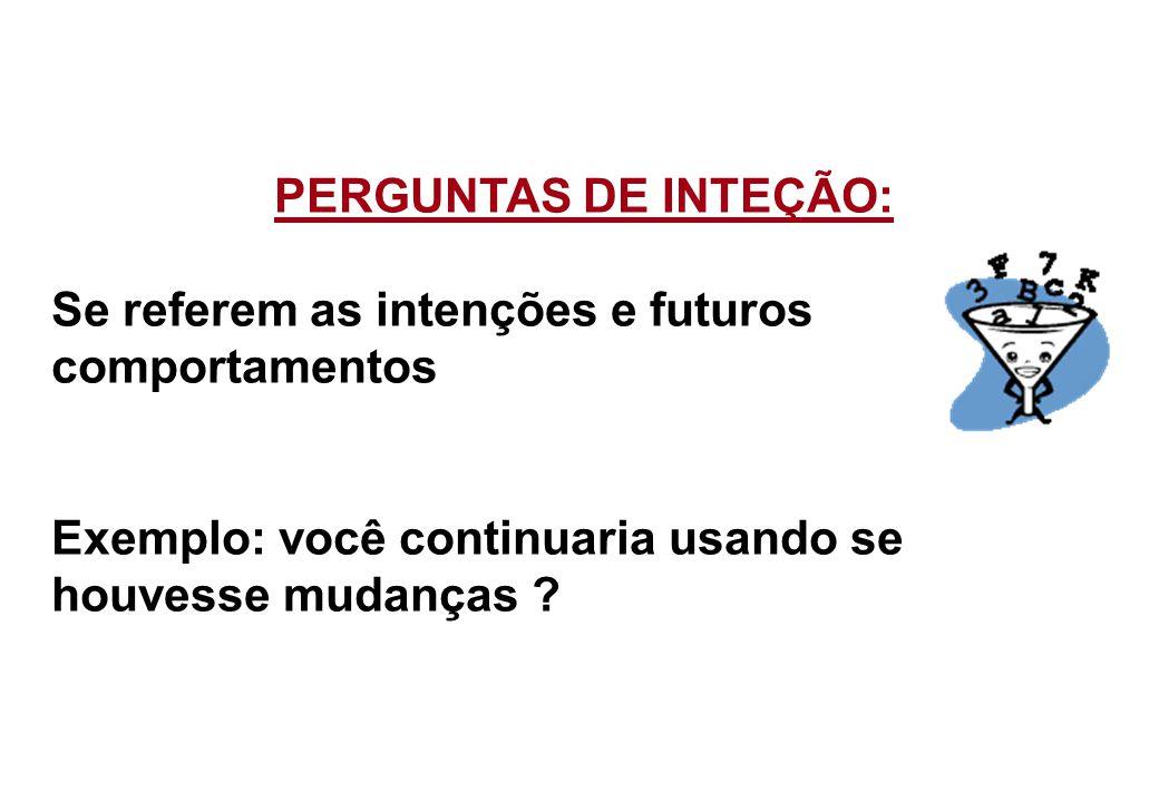 PERGUNTAS DE INTEÇÃO: Se referem as intenções e futuros comportamentos.