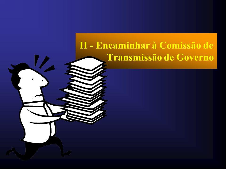 II - Encaminhar à Comissão de Transmissão de Governo