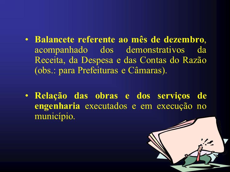 Balancete referente ao mês de dezembro, acompanhado dos demonstrativos da Receita, da Despesa e das Contas do Razão (obs.: para Prefeituras e Câmaras).