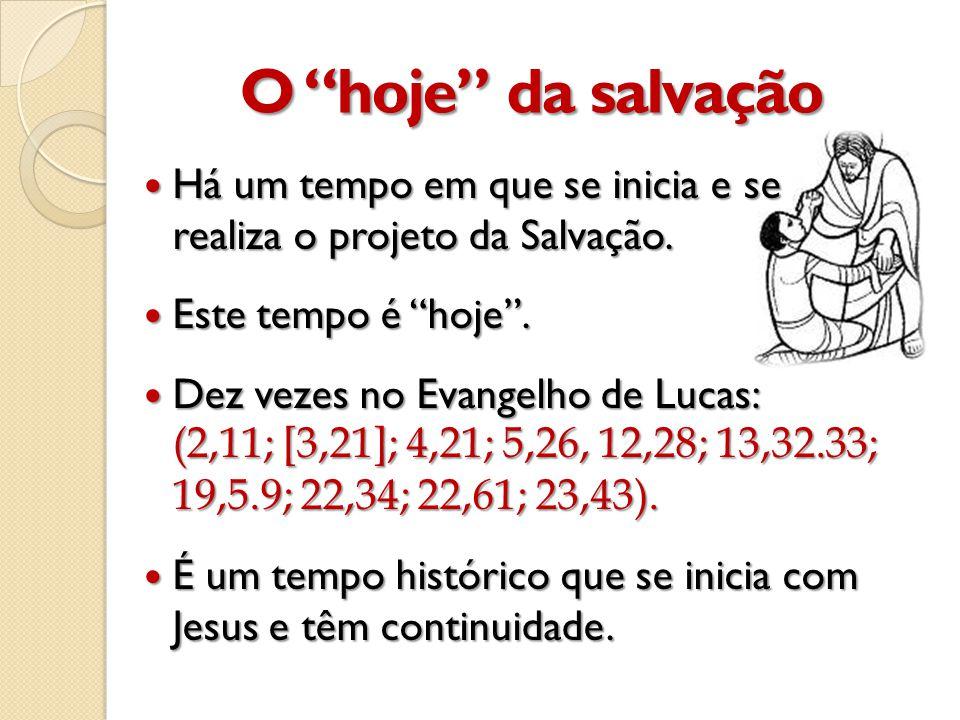 O hoje da salvação Há um tempo em que se inicia e se realiza o projeto da Salvação. Este tempo é hoje .