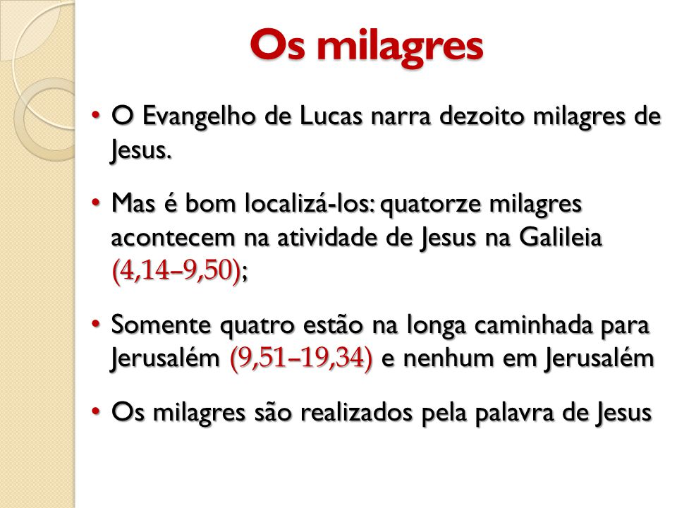 Os milagres O Evangelho de Lucas narra dezoito milagres de Jesus.