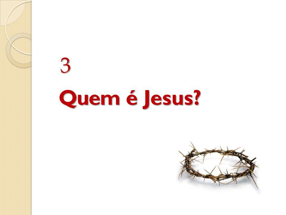 3 Quem é Jesus