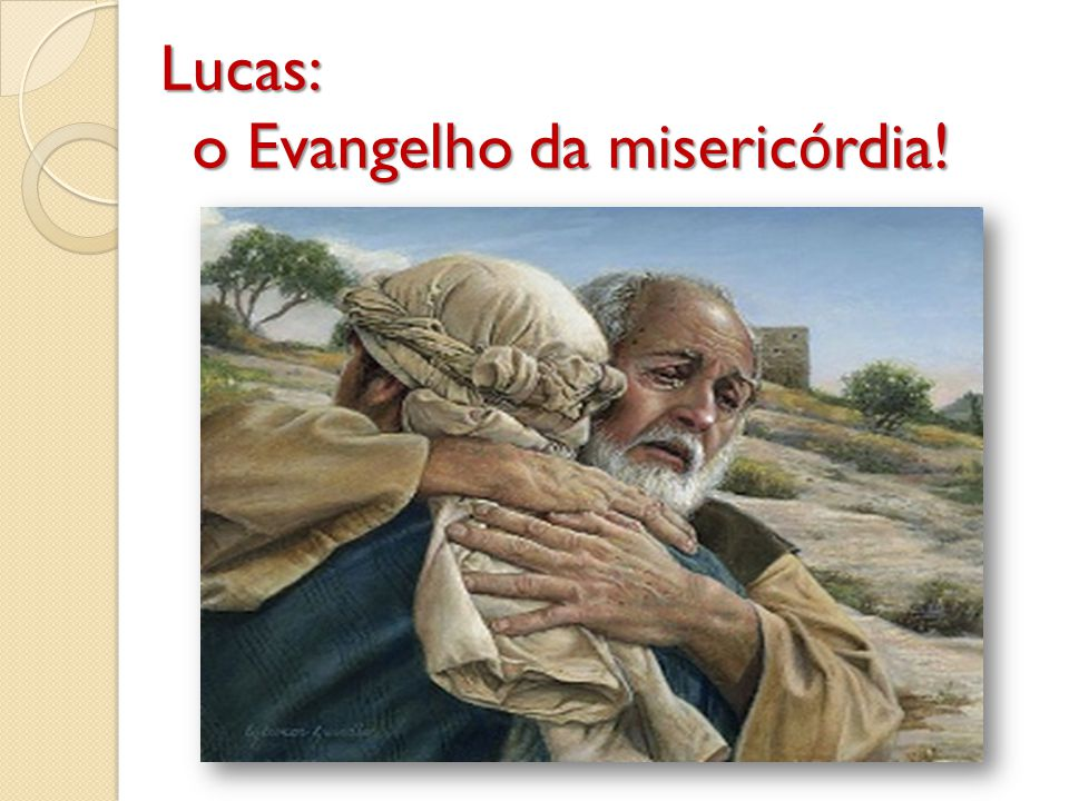 Lucas: o Evangelho da misericórdia!