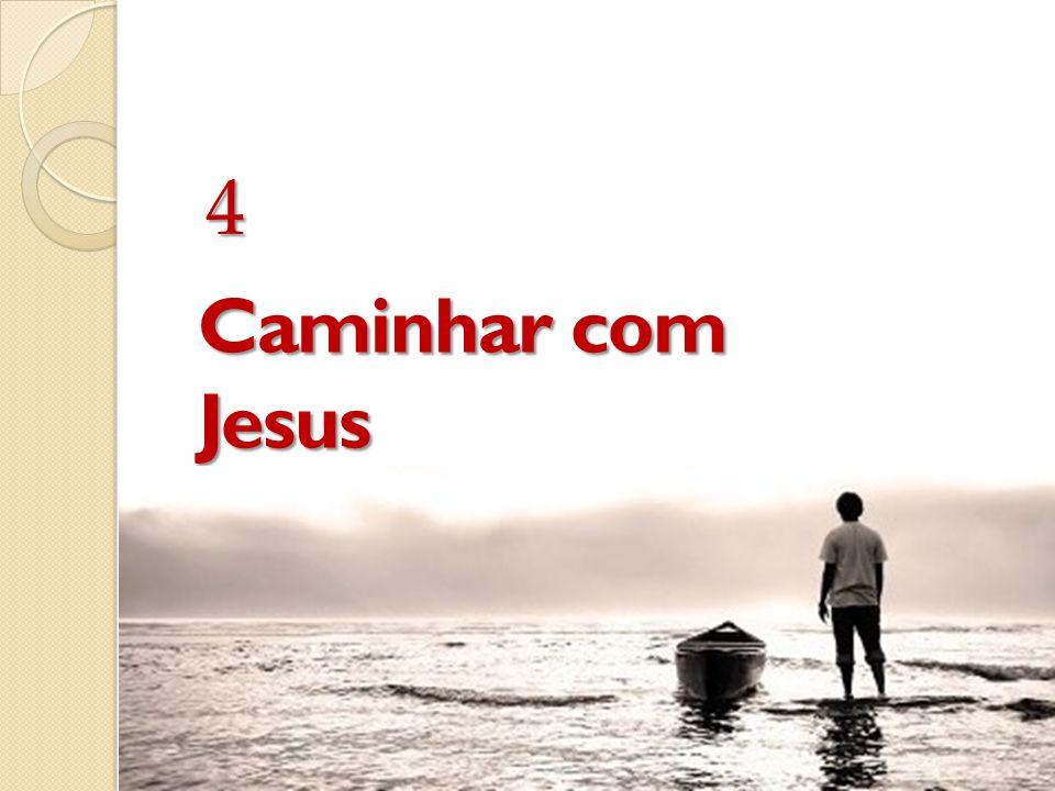4 Caminhar com Jesus