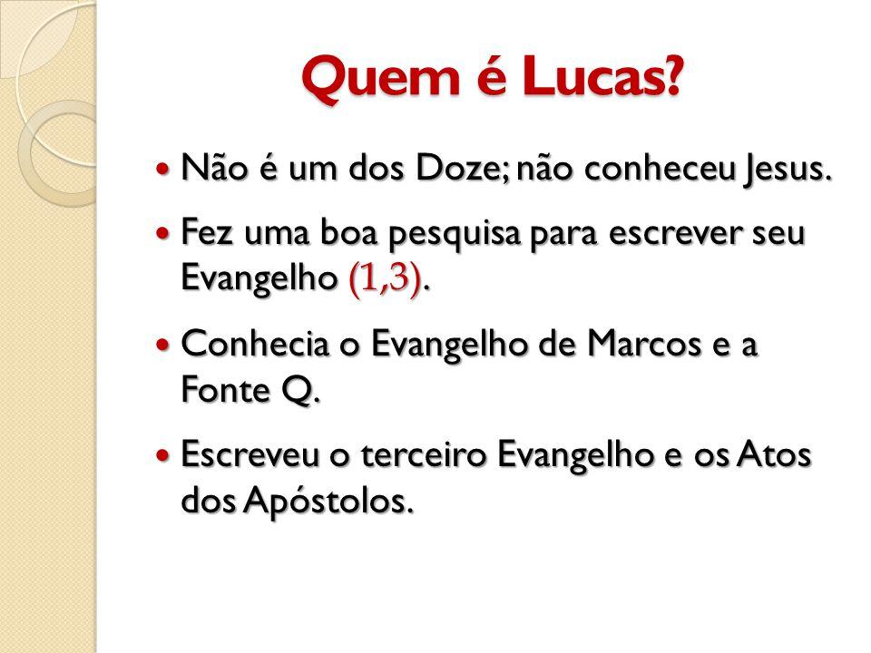 Quem é Lucas Não é um dos Doze; não conheceu Jesus.