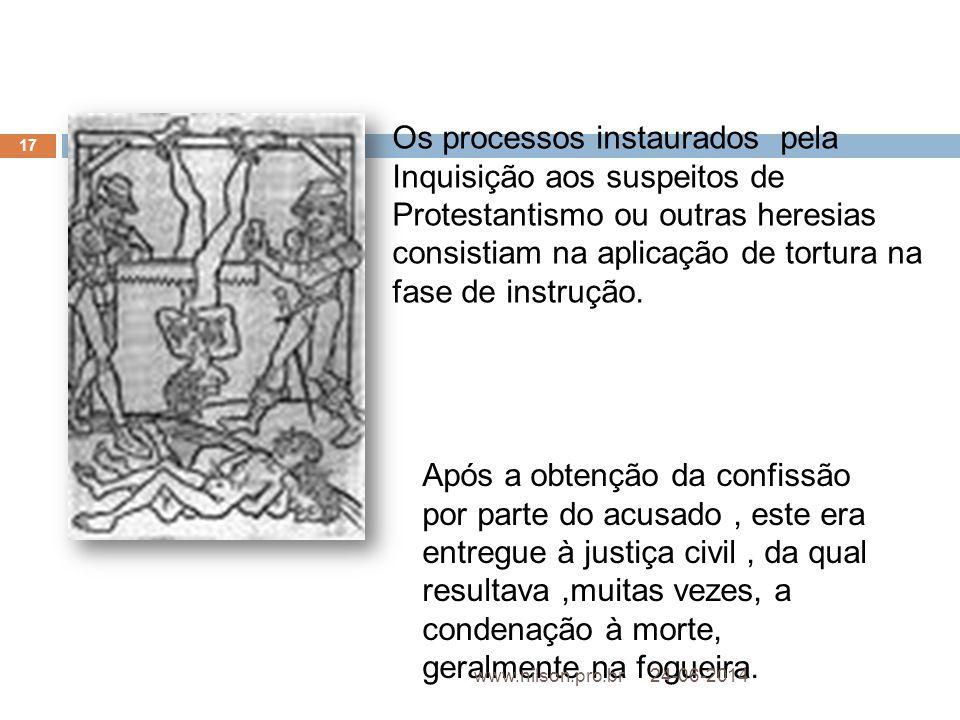 Os processos instaurados pela Inquisição aos suspeitos de Protestantismo ou outras heresias consistiam na aplicação de tortura na fase de instrução.