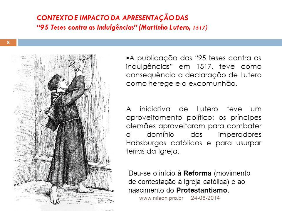CONTEXTO E IMPACTO DA APRESENTAÇÃO DAS 95 Teses contra as Indulgências (Martinho Lutero, 1517)