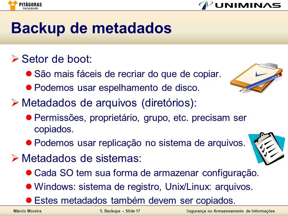 Backup de metadados Setor de boot: Metadados de arquivos (diretórios):