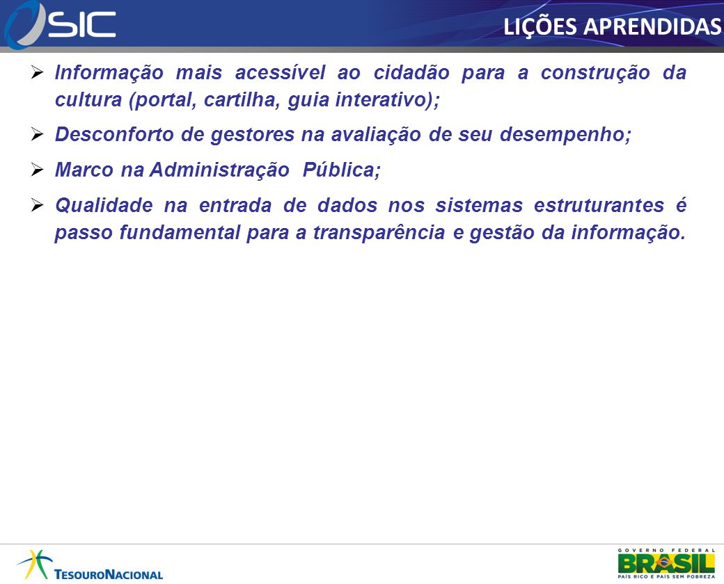 LIÇÕES APRENDIDAS Informação mais acessível ao cidadão para a construção da cultura (portal, cartilha, guia interativo);