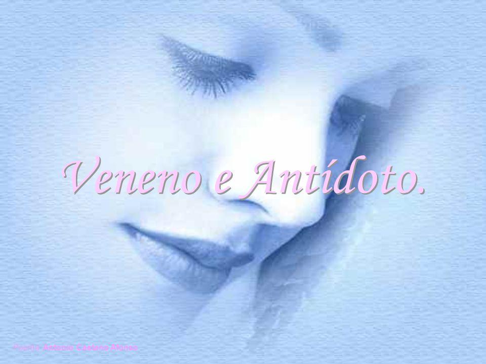 Veneno e Antídoto. Poema: Antonio Caetano Afonso