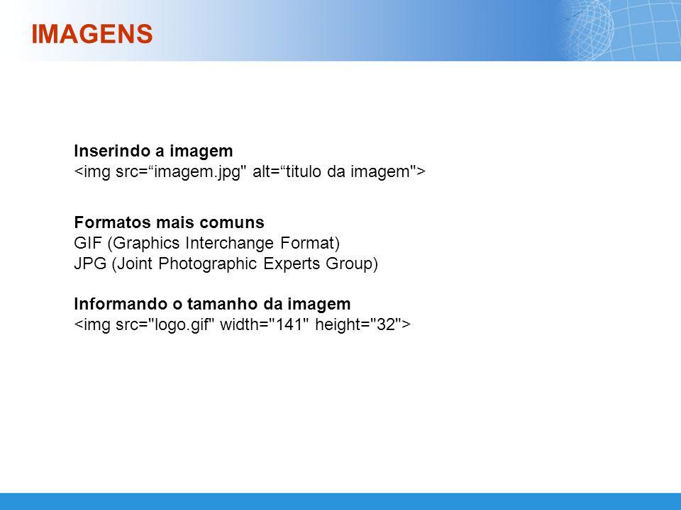 IMAGENS Inserindo a imagem <img src= imagem.jpg alt= titulo da imagem > Formatos mais comuns. GIF (Graphics Interchange Format)