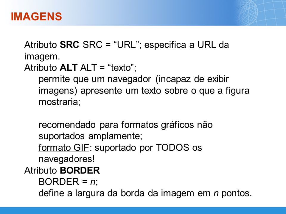 IMAGENS Atributo SRC SRC = URL ; especifica a URL da imagem.