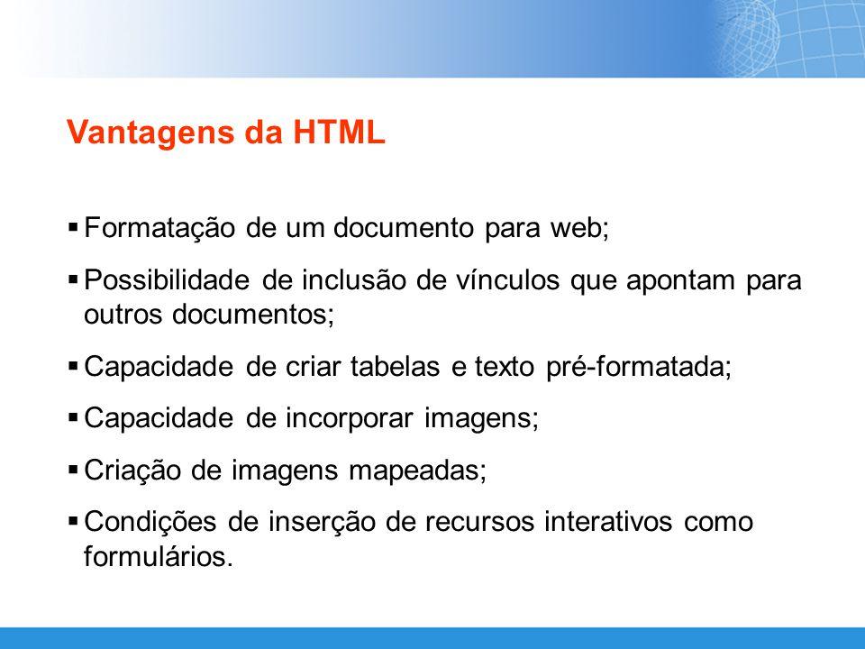 Vantagens da HTML Formatação de um documento para web;