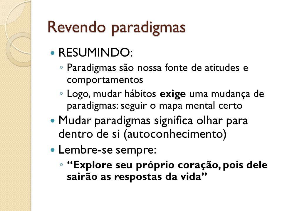 Revendo paradigmas RESUMINDO: