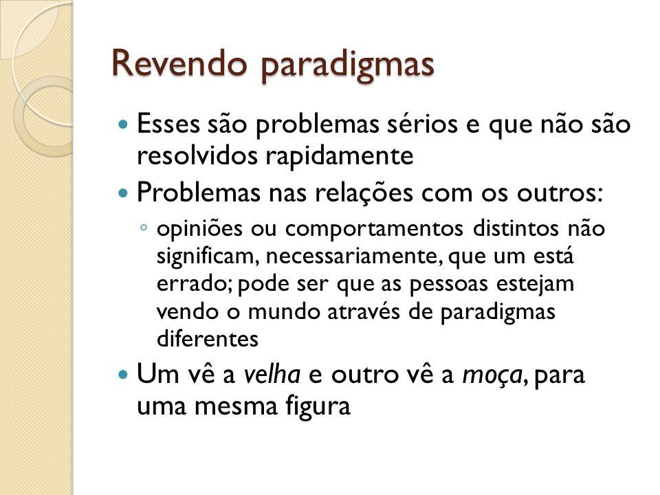 Revendo paradigmas Esses são problemas sérios e que não são resolvidos rapidamente. Problemas nas relações com os outros:
