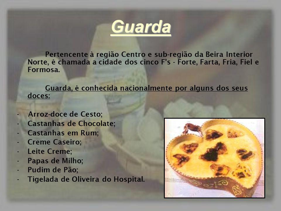 Guarda Pertencente à região Centro e sub-região da Beira Interior Norte, é chamada a cidade dos cinco F s - Forte, Farta, Fria, Fiel e Formosa.