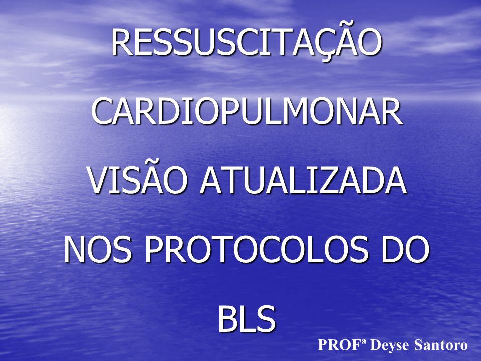 RESSUSCITAÇÃO CARDIOPULMONAR VISÃO ATUALIZADA NOS PROTOCOLOS DO BLS