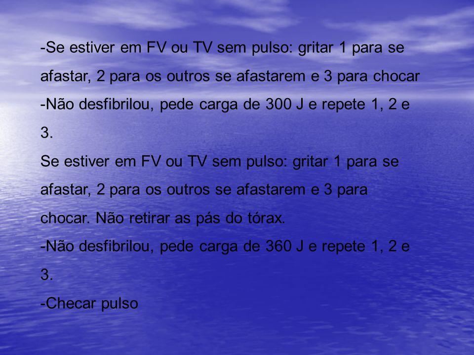 -Se estiver em FV ou TV sem pulso: gritar 1 para se afastar, 2 para os outros se afastarem e 3 para chocar