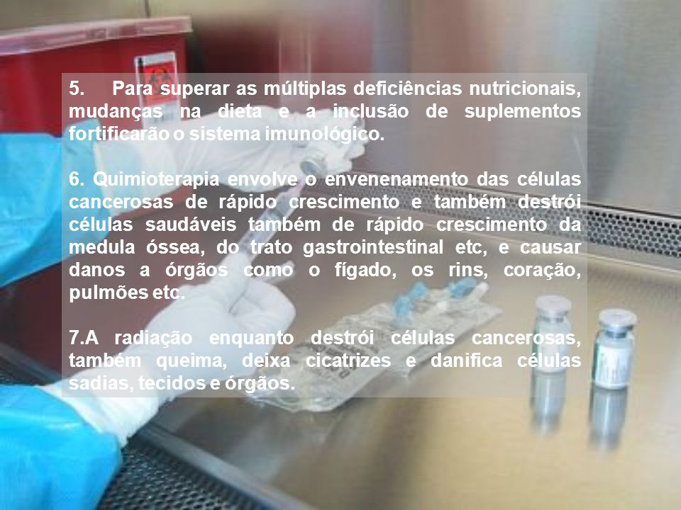 5. Para superar as múltiplas deficiências nutricionais, mudanças na dieta e a inclusão de suplementos fortificarão o sistema imunológico.