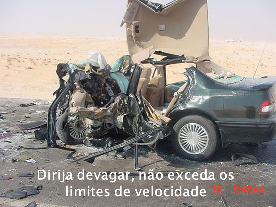 Dirija devagar, não exceda os limites de velocidade
