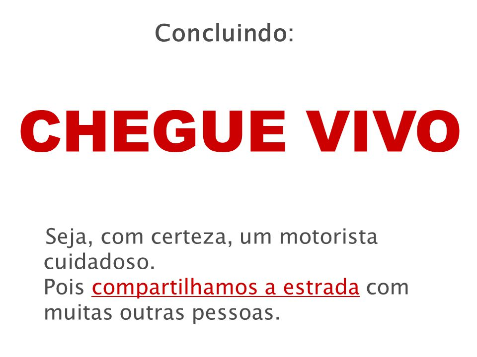 CHEGUE VIVO Concluindo: