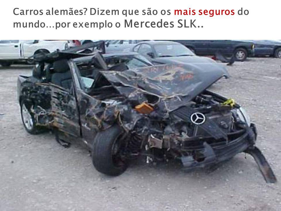 Carros alemães Dizem que são os mais seguros do mundo…por exemplo o Mercedes SLK..