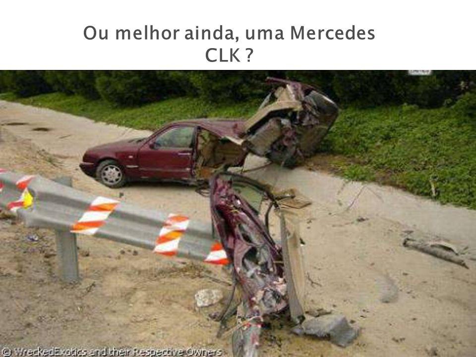 Ou melhor ainda, uma Mercedes CLK