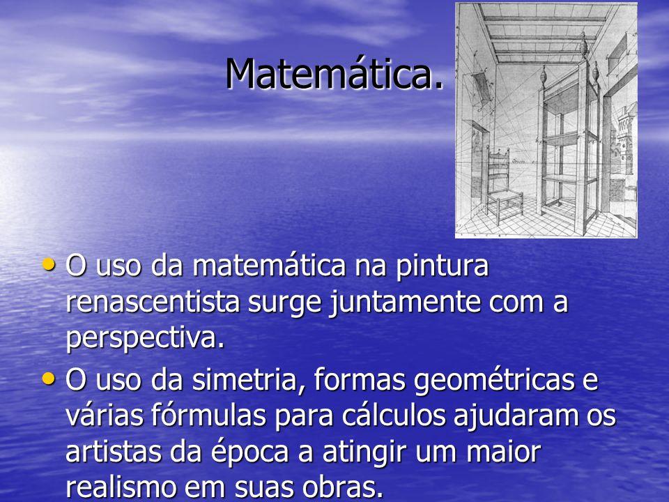 Matemática. O uso da matemática na pintura renascentista surge juntamente com a perspectiva.