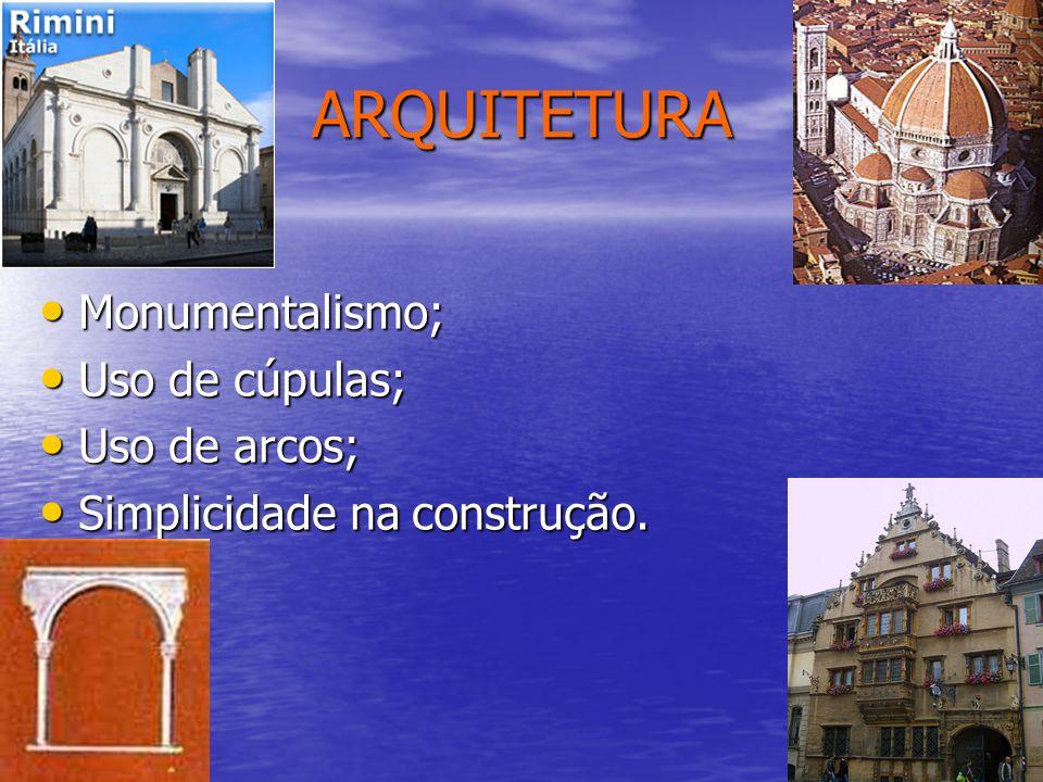 ARQUITETURA Monumentalismo; Uso de cúpulas; Uso de arcos;