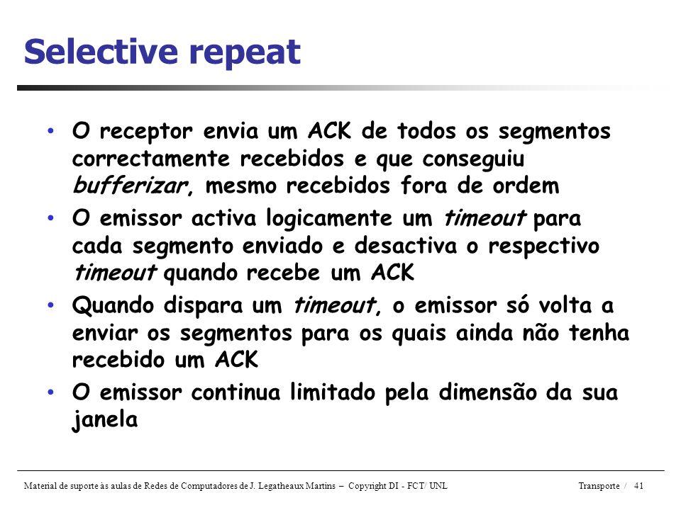 Selective repeat O receptor envia um ACK de todos os segmentos correctamente recebidos e que conseguiu bufferizar, mesmo recebidos fora de ordem.