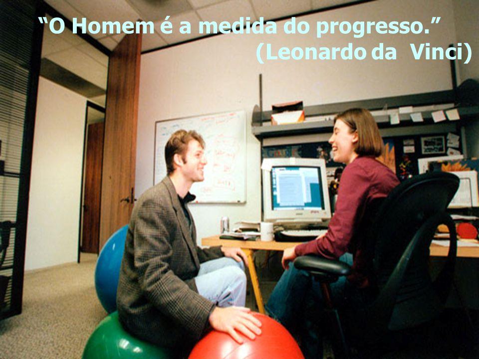 O Homem é a medida do progresso. (Leonardo da Vinci)