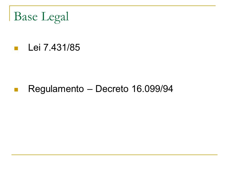 Base Legal Lei 7.431/85 Regulamento – Decreto 16.099/94
