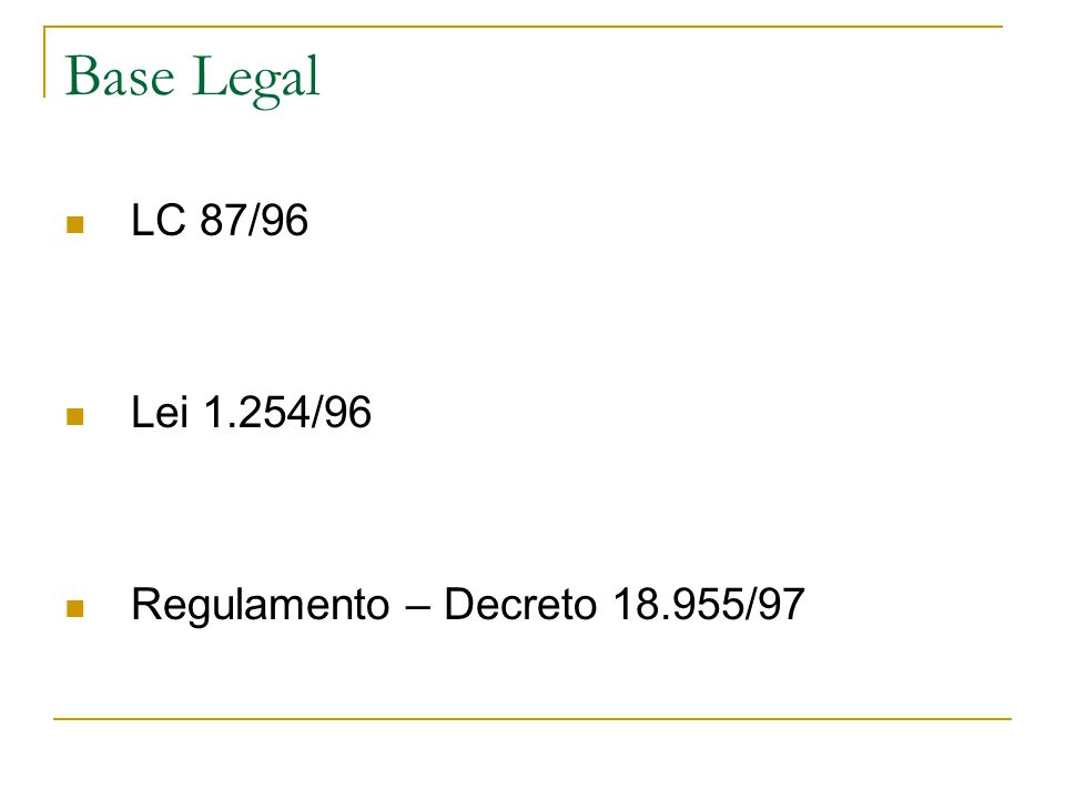 Base Legal LC 87/96 Lei 1.254/96 Regulamento – Decreto 18.955/97