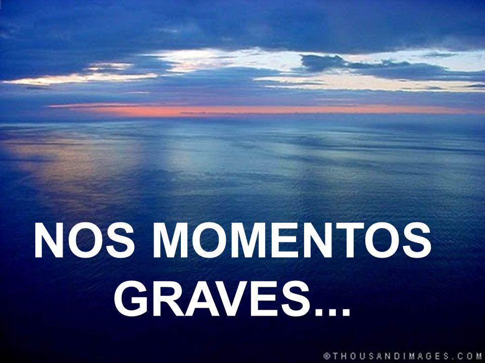 NOS MOMENTOS GRAVES...