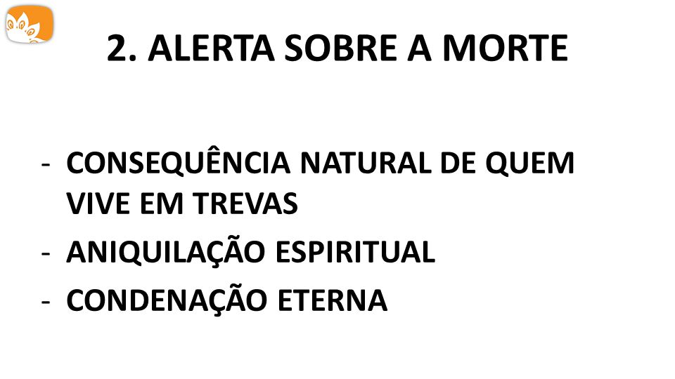 2. ALERTA SOBRE A MORTE CONSEQUÊNCIA NATURAL DE QUEM VIVE EM TREVAS