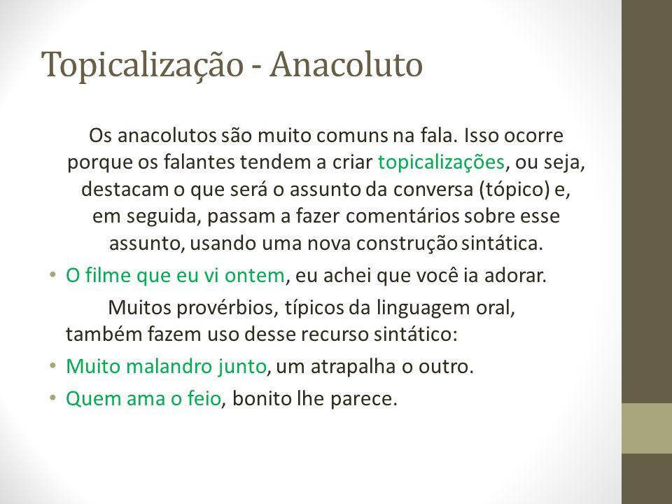 Topicalização - Anacoluto