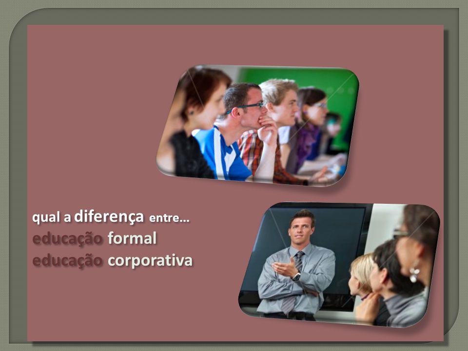qual a diferença entre... educação formal educação corporativa