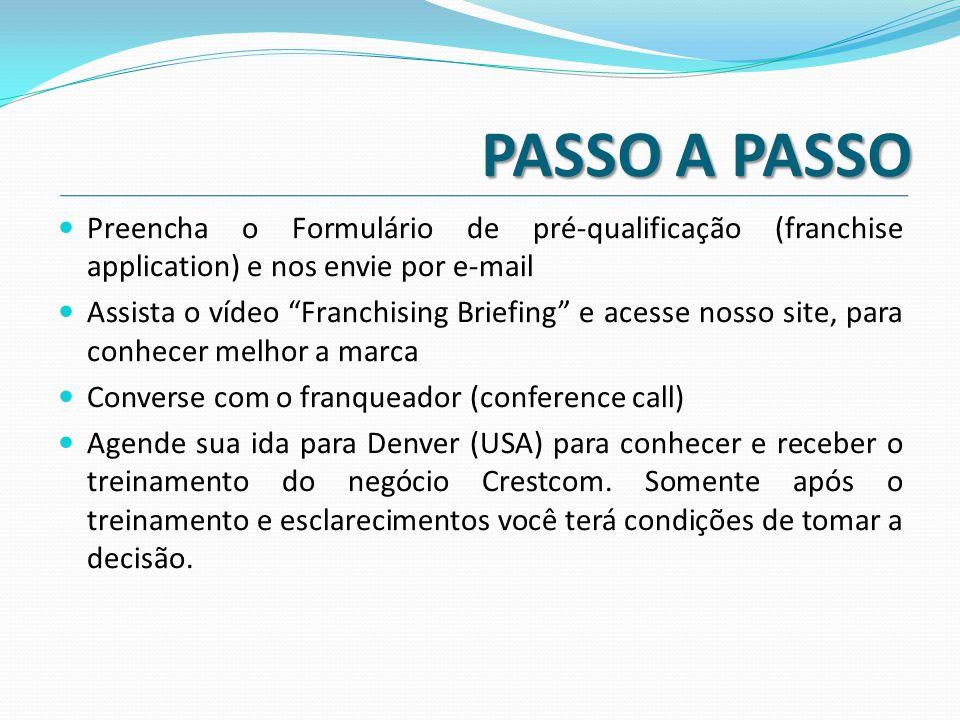 PASSO A PASSO Preencha o Formulário de pré-qualificação (franchise application) e nos envie por e-mail.