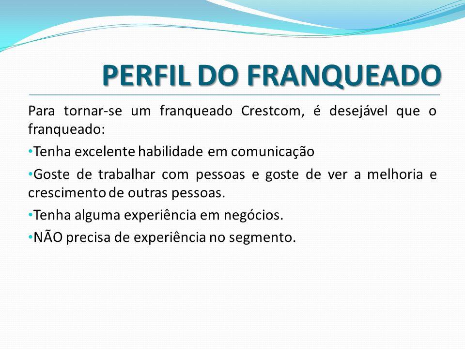 PERFIL DO FRANQUEADO Para tornar-se um franqueado Crestcom, é desejável que o franqueado: Tenha excelente habilidade em comunicação.