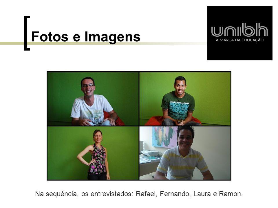 Na sequência, os entrevistados: Rafael, Fernando, Laura e Ramon.