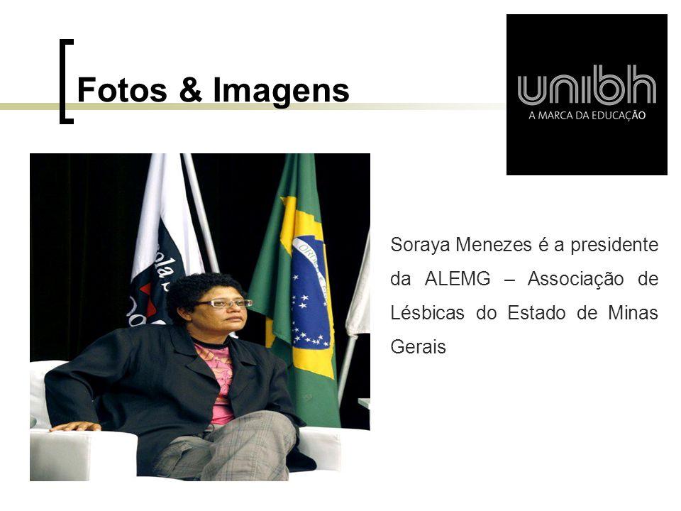 Fotos & Imagens Soraya Menezes é a presidente da ALEMG – Associação de Lésbicas do Estado de Minas Gerais.