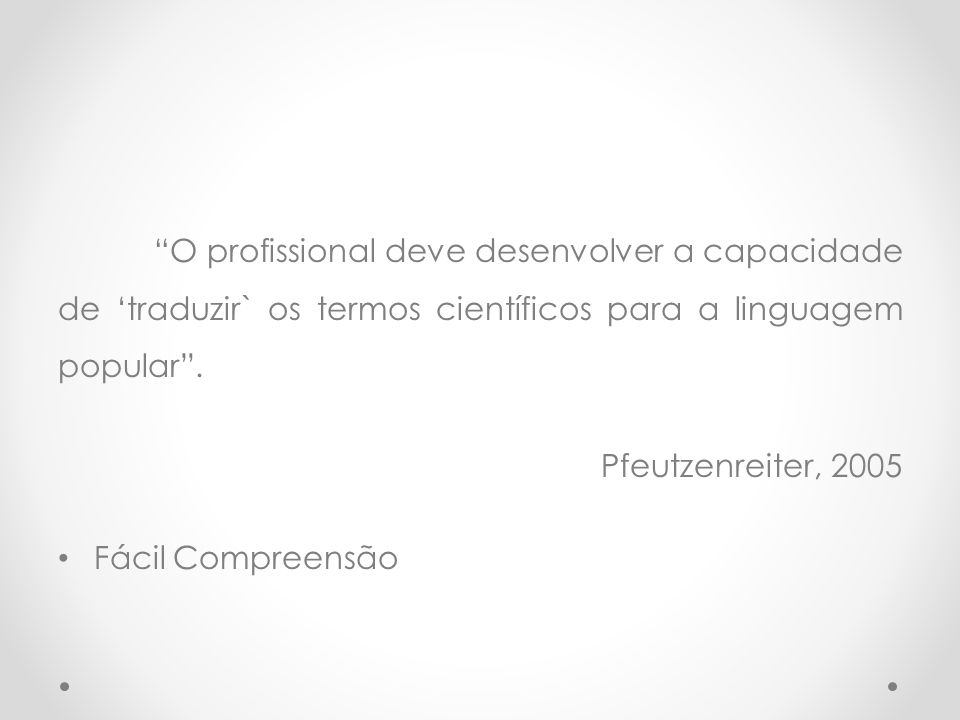 O profissional deve desenvolver a capacidade de 'traduzir` os termos científicos para a linguagem popular .