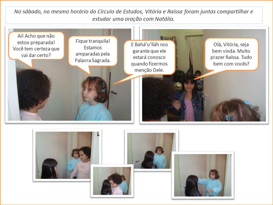 No sábado, no mesmo horário do Círculo de Estudos, Vitória e Raíssa foram juntas compartilhar e estudar uma oração com Natália.