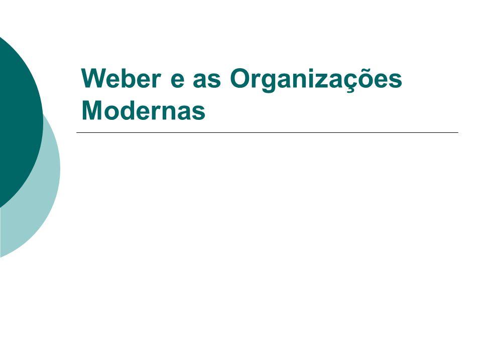 Weber e as Organizações Modernas