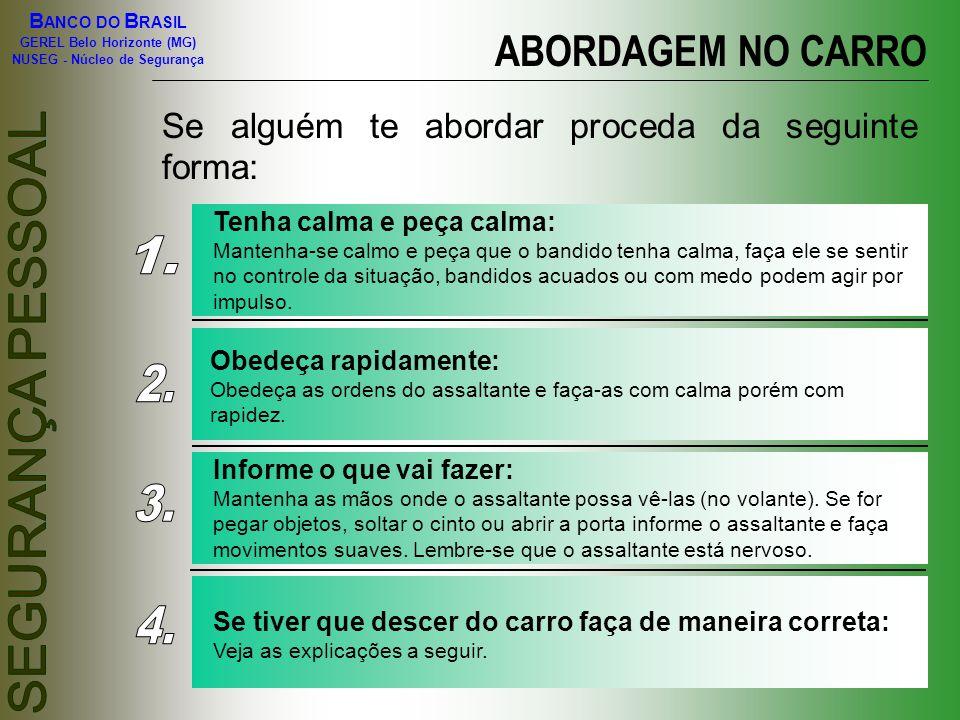 ABORDAGEM NO CARRO Se alguém te abordar proceda da seguinte forma: