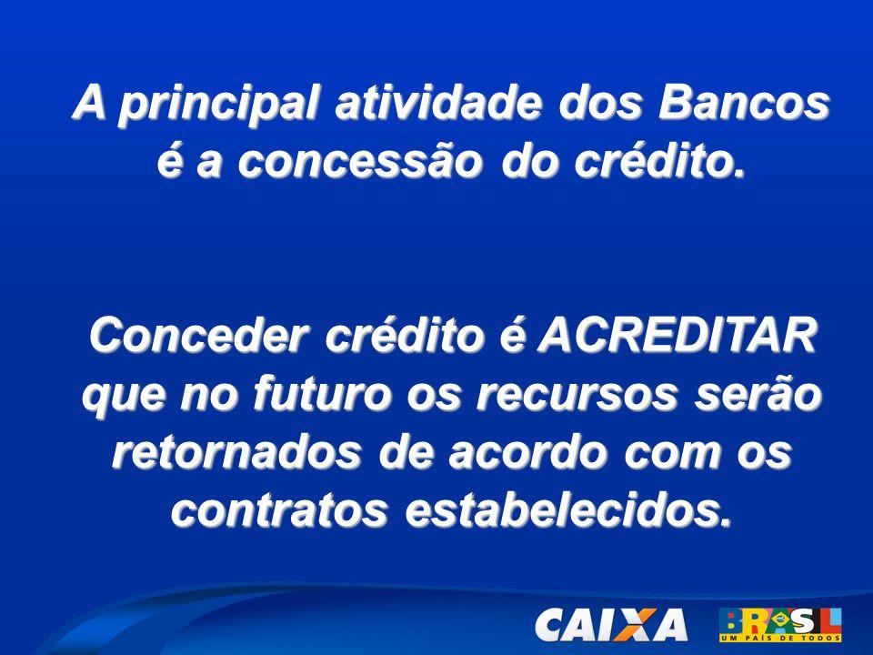 A principal atividade dos Bancos é a concessão do crédito.
