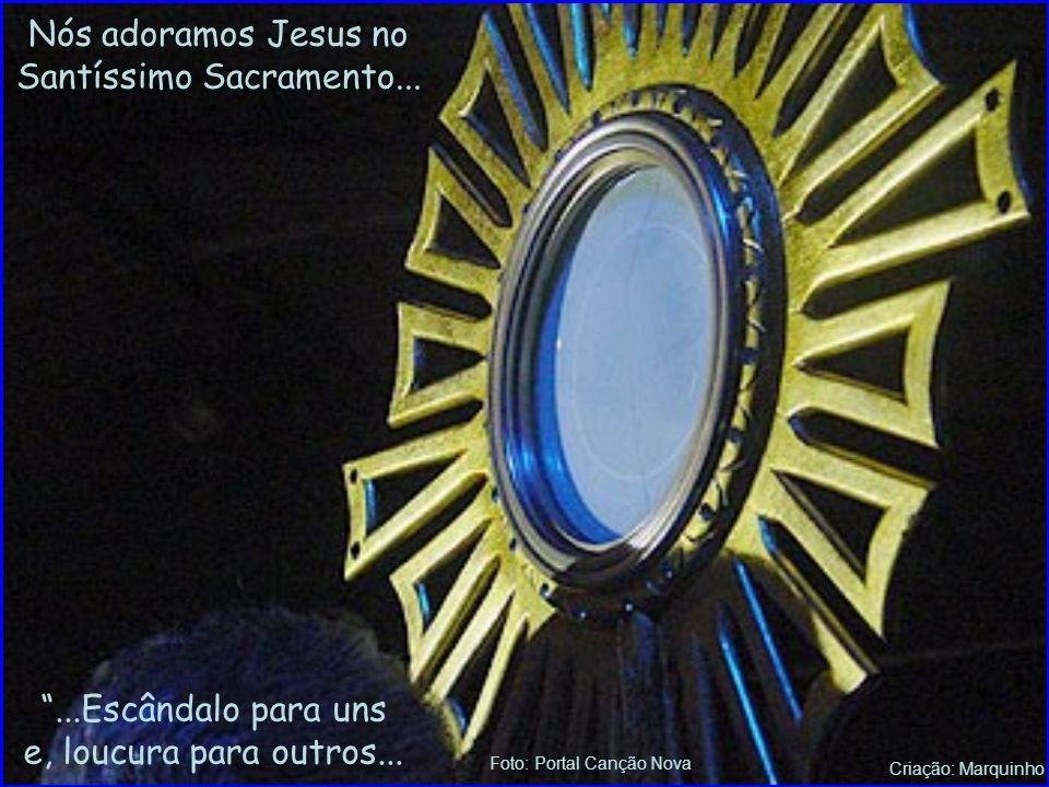 Nós adoramos Jesus no Santíssimo Sacramento...