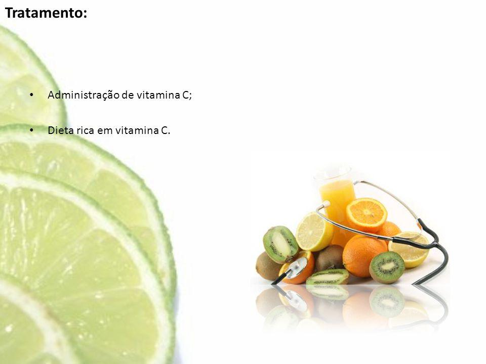 Tratamento: Administração de vitamina C; Dieta rica em vitamina C.